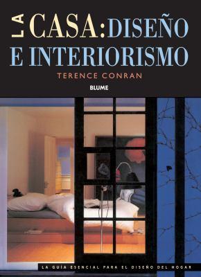 La Casa: Diseno E Interiorismo: La Guia Esencial Para el Diseno del Hogar = The Essential Housebook 9788498011654