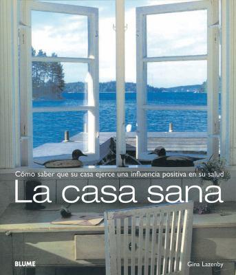 La Casa Sana: Como Saber Que su Casa Ejerce una Influencia Positiva en su Salud 9788498011838
