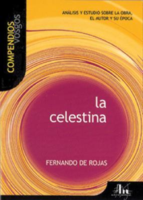 La Celestina: Analisis y Estudio Sobre La Obra, El Autor y Su Epoca 9788495761088