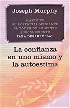 La Confianza En Uno Mismo y La Autoestima 9788497778381