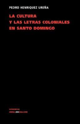 La Cultura y Las Letras Coloniales En Santo Domingo 9788498167306