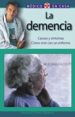 La Demencia: Causas y Sintomas. Como Vivir Con Un Enfermo 9788497643825
