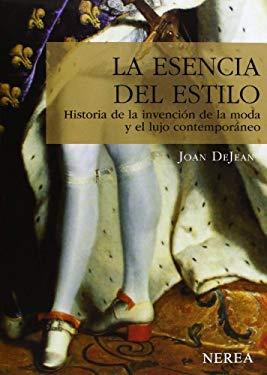 La Esencia del Estilo: Historia de La Invencion de La Moda y El Lujo Contemporaneo 9788496431249