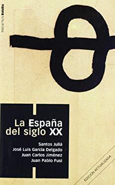 La Espaa del siglo XX (Spanish Edition) - Juan Pablo Fusi, Santos Juli, Jos Luis Garca Delgado y Juan