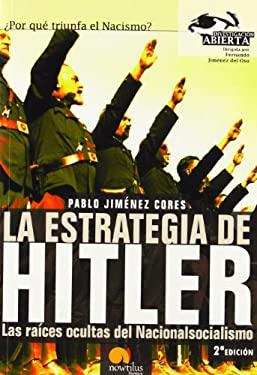 La Estrategia de Hitler: Las Raices Ocultas del Nacionalsocialismo 9788497630931