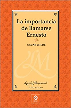 La Importancia de Llamarse Ernesto = The Importance of Being Earnest 9788497649292