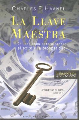 La Llave Maestra: 24 Lecciones Para Alcanzar el Exito y la Prosperidad = The Master Key