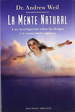 La Mente Natural: Una Investigacion Sobre las Drogas y la Consciencia Superior 9788497772396