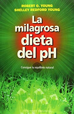 La Milagrosa Dieta del PH: Consigue Tu Equilibrio Natural = The PH Miracle Diet 9788497778251