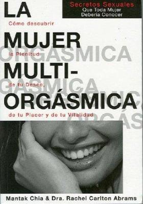 La Mujer Multiorgasmica: Secretos Sexuales Que Toda Mujer Deberia Conocer = The Multiorgasmic Woman 9788495973351