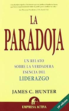 La Paradoja: Un Relato Sobre la Verdadera Esenciadel Liderazgo = The Servant