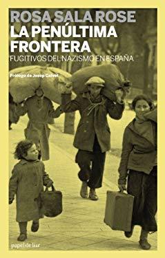 La Penultima Frontera: Fugitivos del Nazismo En Espana 9788499420820