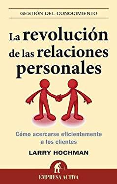La Revolucion de las Relaciones Personales: Como Acercarse Eficientemente A los Clientes = The Relationship Revolution 9788492452644