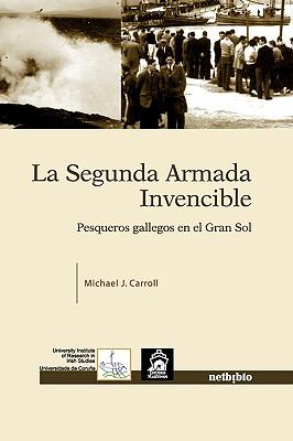 La Segunda Armada Invencible. Pesqueros Gallegos En El Gran Sol 9788497452182