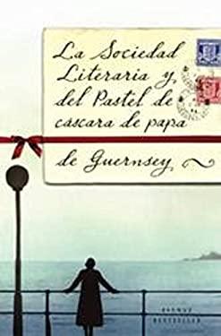 La Sociedad Literaria y del Pastel de Cascara de Papa de Guernsey = The Guernsey Literary and Potato Peel Society 9788498674699