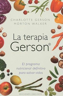 La Terapia Gerson: El Programa Nutricional Definitivo Para Salvar Vidas = The Gerson Therapy 9788497777117