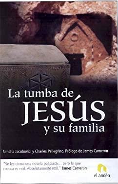 La Tumba de Jesus y su Familia = The Jesus Family Tomb 9788493575892