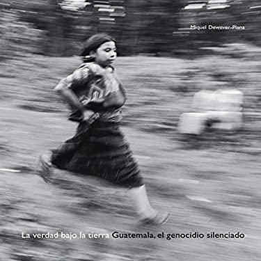 La Verdad Bajo La Tierra: Guatemala, El Genocidio Silenciado 9788498010749