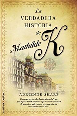 La Verdadera Historia de Mathilde K = The True Story of Mathilde K 9788499182186