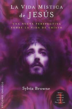 La Vida Mistica de Jesus: Una Perspectiva Poco Comun de la Vida de Cristo = The Mystical Life of Jesus 9788497775472