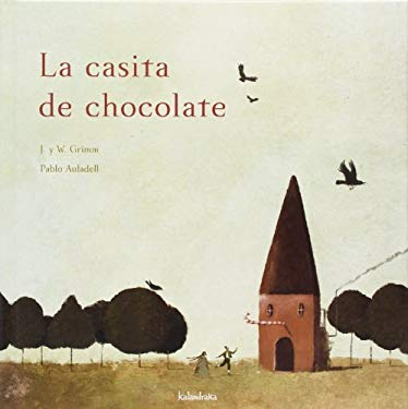 La casita de chocolate / Hansel and Gretel (Spanish Edition) - Grimm, Jacob, Grimm, Wilhelm