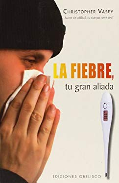 La Fiebre, Tu Gran Aliada = Fever, Your Big Ally 9788497776417
