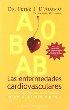 Las Enfermedades Cardiovasculares: Como Combatirlas Con La Alimentacion Segun El Grupo Sanguineo 9788497773416