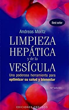 Limpieza Hepatica y de la Vesicula: Una Poderosa Herramienta de Autoayuda Para Aumentar su Salud y Bienestar = The Amazing Liver & Gallblader Flush 9788497777933