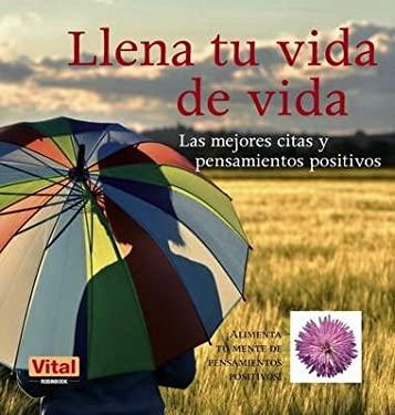 Llena Tu Vida de Vida: Las Mejores Citas y Pensamientos Positivos 9788499170688
