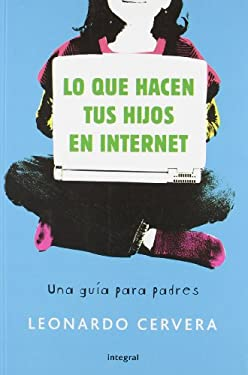 Lo Que Hacen Tus Hijos en Internet = What Your Children Do on Internet 9788498676099