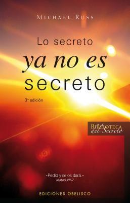 Lo Secreto Ya No Es Secreto: Pide, y No Hay Nada Que Tu No Puedas Ser, Hacer O Tener 9788497774079