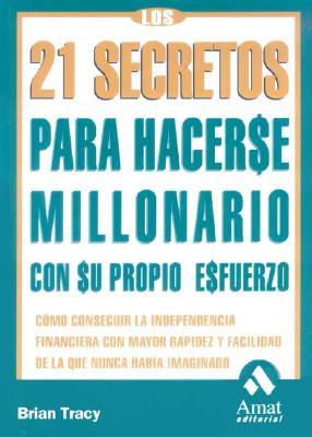 Los 21 Secretos Para Hacerse Millonario: Como Conseguir La Independencia Financiera 9788497350198