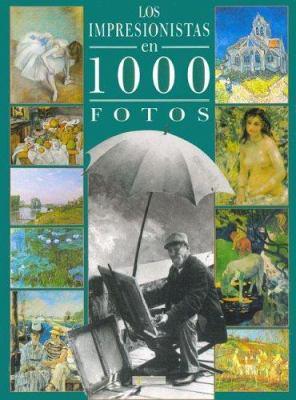 Los Impresionistas En 1000 Fotos 9788493403614
