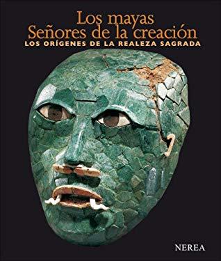 Los Mayas. Senores de La Creacion: Los Origenes de La Realeza Sagrada 9788496431119