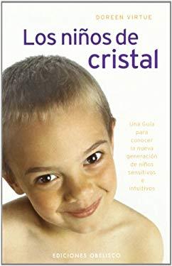 Los Ninos de Cristal: Una Guia Para Conocer la Nueva Generacion de Ninos Sensitivos E Intuitivos 9788497771245