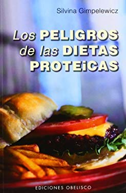 Los Peligros de las Dietas Proteicas = The Dangers of Dietary Protein 9788497778350