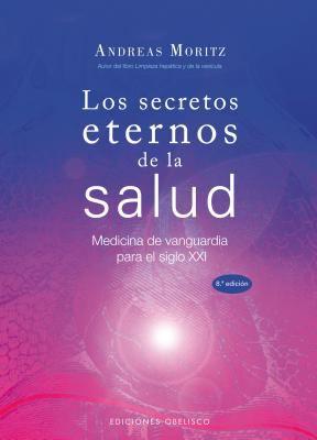 Los Secretos Eternos de la Salud y el Rejuvenecimiento: Medicina de Vanguardia Para el Siglo XXI = Timeless Secrets of Health & Rejuvenation 9788497775076