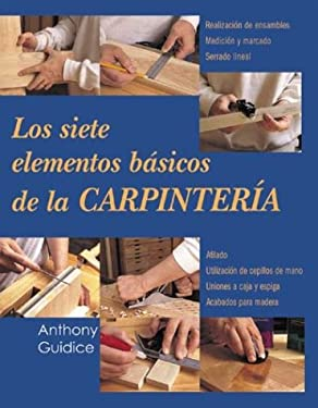 Los Siete Elementos Basicos de La Carpinteria = The Seven Essentials of Woodworking