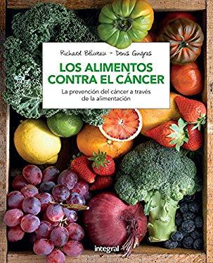Los alimentos contra el cncer (Spanish Edition) - Richard Bliveau & Denis Gingras