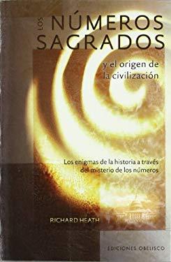 Los Numeros Sagrados y el Origen de la Civilizacion: Los Enigmas de la Historia A Traves del Misterio de los Numeros = Sacred Numbers and the Origin o 9788497776479