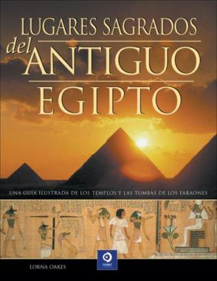 Lugares Sagrados del Antiguo Egipto: Guia Ilustrada de los Templos y las Tumbas de los Faraones 9788497649599