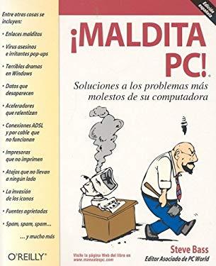 Maldita PC!: Soluciones A los Problemas Mas Molestos de su Computadora 9788497630795