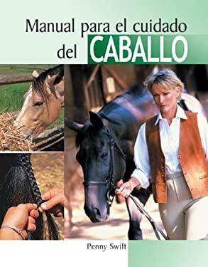 Manual Para El Cuidado del Caballo 9788497646772