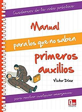 Manual Para Los Que No Saben Primeros Auxilios: Para Resolver Cualquier Emergencia 9788499171296
