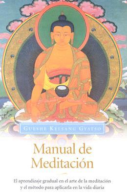 Manual de Meditacion: El Aprendizaje Gradual En El Arte de La Meditacion y El Metodo Para Aplicarla En La Vida Diaria 9788492094301