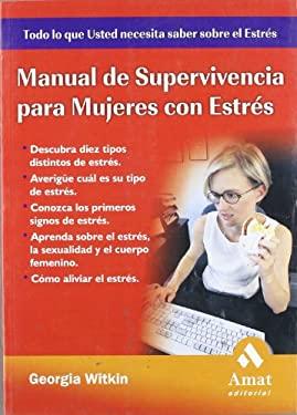 Manual de Supervivencia Para Mujeres Con Estres 9788497351188