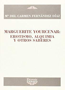 Marguerite Yourcenar: Erotismo, Alquimia y Otros Saberes