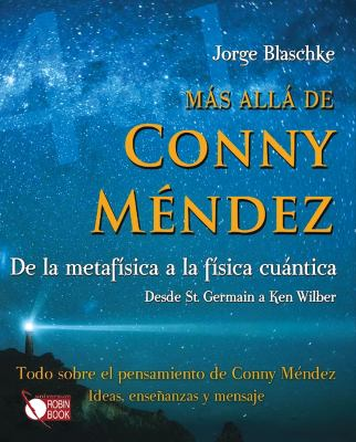 Mas Alla de Conny Mendez: de La Metafisica a la Fisica Cuantica