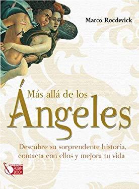 Mas Alla de Los Angeles: Descubre Su Sorprendente Historia, Contacta Con Ellos y Mejora Tu Vida 9788499171067