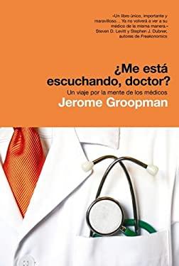 Me Esta Escuchando, Doctor?: Un Viaje Por la Mente de los Medicos = How Doctors Think 9788498671117